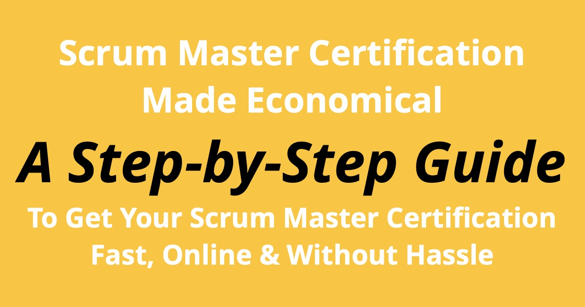 Scrum Master Certification Made Economical: Step-by-Step Plan